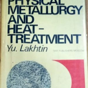Physical Metallurgy and Heat Treatment